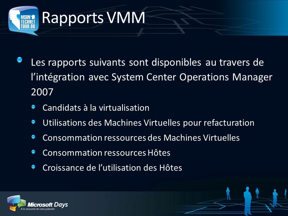 Rapports VMM Les rapports suivants sont disponibles au travers de lintégration avec System Center Operations Manager 2007 Candidats à la virtualisatio