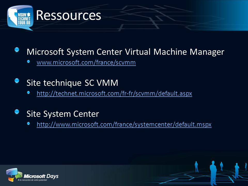 Ressources Microsoft System Center Virtual Machine Manager www.microsoft.com/france/scvmm Site technique SC VMM http://technet.microsoft.com/fr-fr/scvmm/default.aspx Site System Center http://www.microsoft.com/france/systemcenter/default.mspx