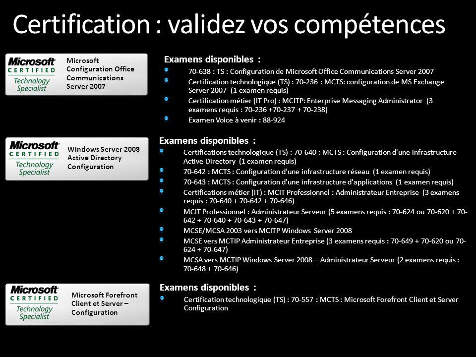 Certification : validez vos compétences Examens disponibles : 7 certifications technologique (TS) : 70-536 : MCTS:.NET Framework - Application Development Foundation 70-502 : MCTS:.NET Framework 3.5, Windows Presentation Foundation Applications 70-503 : MCTS:.NET Framework 3.5, Windows Communication Foundation Applications 70-504 : MCTS:.NET Framework 3.5, Windows Workflow Foundation Applications 70-505 : MCTS:.NET Framework 3.5, Windows Forms Applications 70-561 : MCTS:.NET Framework 3.5, ADO.NET Applications 70-562 : MCTS:.NET Framework 3.5, ASP.NET Applications 3 certifications métier (Pro) : Développeur MCPD: Windows Developer 3.5 (3 examens requis : 70-536 (TS) + 70-563 (TS) + 70-505 Développeur MCPD: ASP.NET Developer 3.5 – (3 examens requis : 70-536 (TS) + 70-562 (TS) + 70-564 Développeur MCPD: Enterprise Application Developer 3.5 (3 examens requis : 70-536 (TS) + 70-565 + au choix 70-503 ou 70-561 ou 70-562 ou 70- 505) Examens disponibles : Certifications technologique (TS) : 70-654 : MCTS - Windows Essential Business Server 2008, Configuring (1 examen requis) Visual Studio 2008 Windows Essential Business Server 2008, Configuring