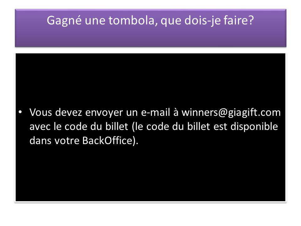 Gagné une tombola, que dois-je faire? Vous devez envoyer un e-mail à winners@giagift.com avec le code du billet (le code du billet est disponible dans