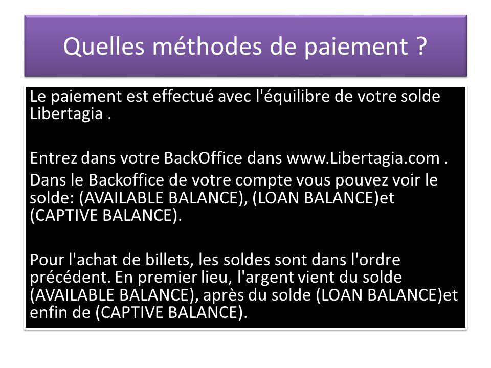 Quelles méthodes de paiement ? Le paiement est effectué avec l'équilibre de votre solde Libertagia. Entrez dans votre BackOffice dans www.Libertagia.c