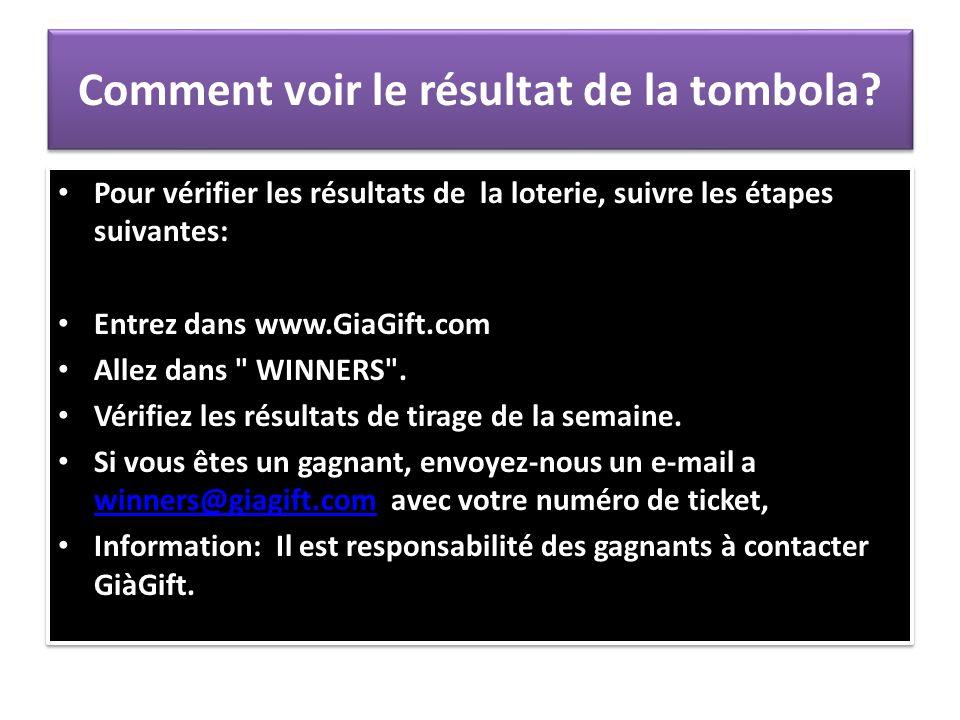 Comment voir le résultat de la tombola? Pour vérifier les résultats de la loterie, suivre les étapes suivantes: Entrez dans www.GiaGift.com Allez dans