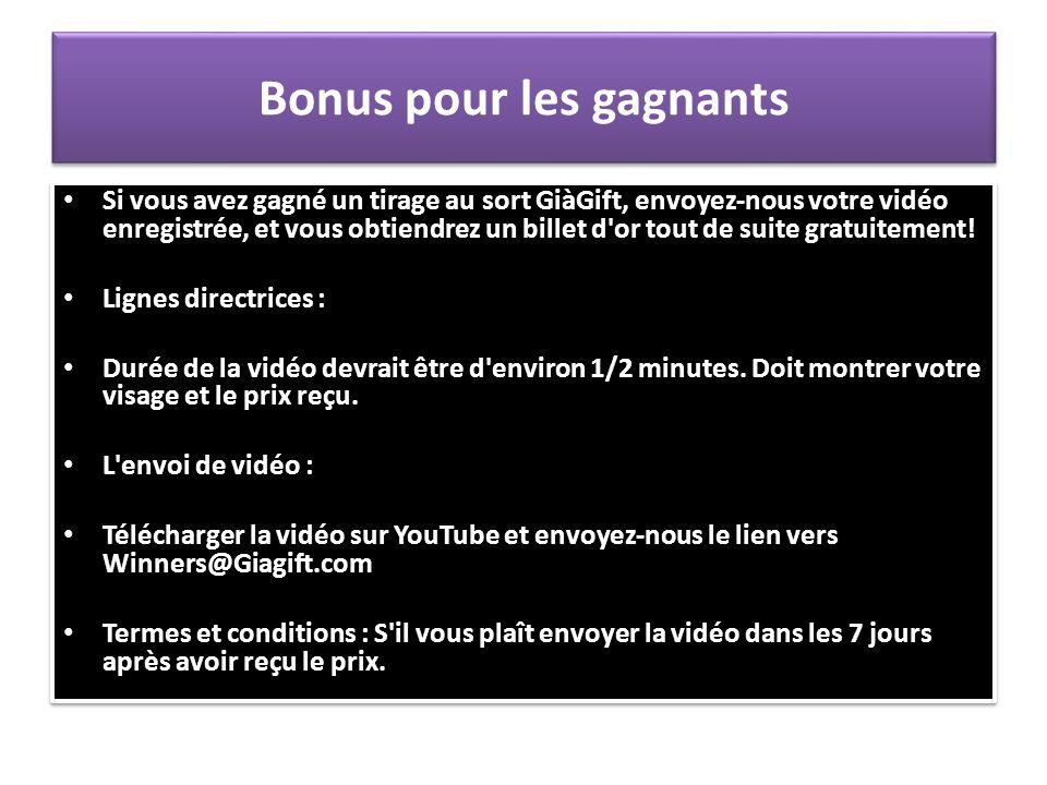 Bonus pour les gagnants Si vous avez gagné un tirage au sort GiàGift, envoyez-nous votre vidéo enregistrée, et vous obtiendrez un billet d'or tout de