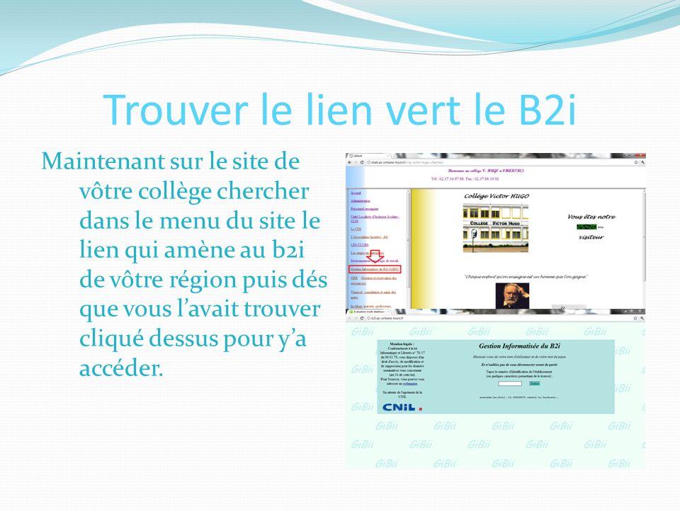 Trouver le lien vert le B2i Maintenant sur le site de vôtre collège chercher dans le menu du site le lien qui amène au b2i de vôtre région puis dés que vous lavait trouver cliqué dessus pour ya accéder.
