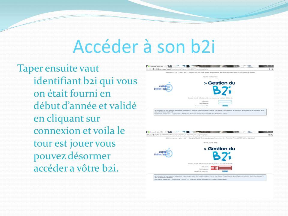 Accéder à son b2i Taper ensuite vaut identifiant b2i qui vous on était fourni en début dannée et validé en cliquant sur connexion et voila le tour est jouer vous pouvez désormer accéder a vôtre b2i.