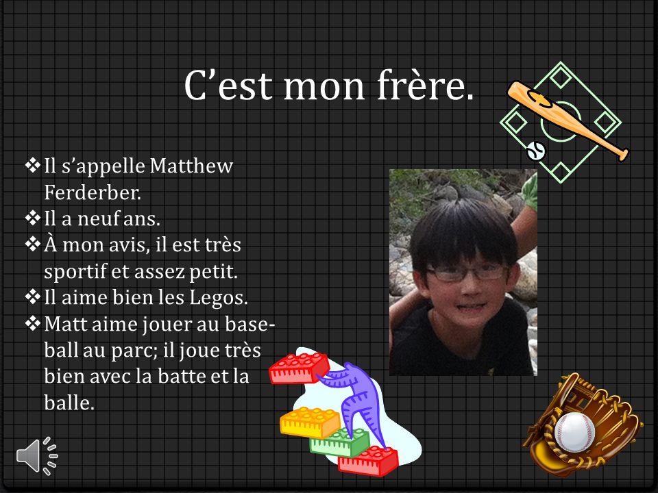 Cest mon frère.Il sappelle Matthew Ferderber. Il a neuf ans.