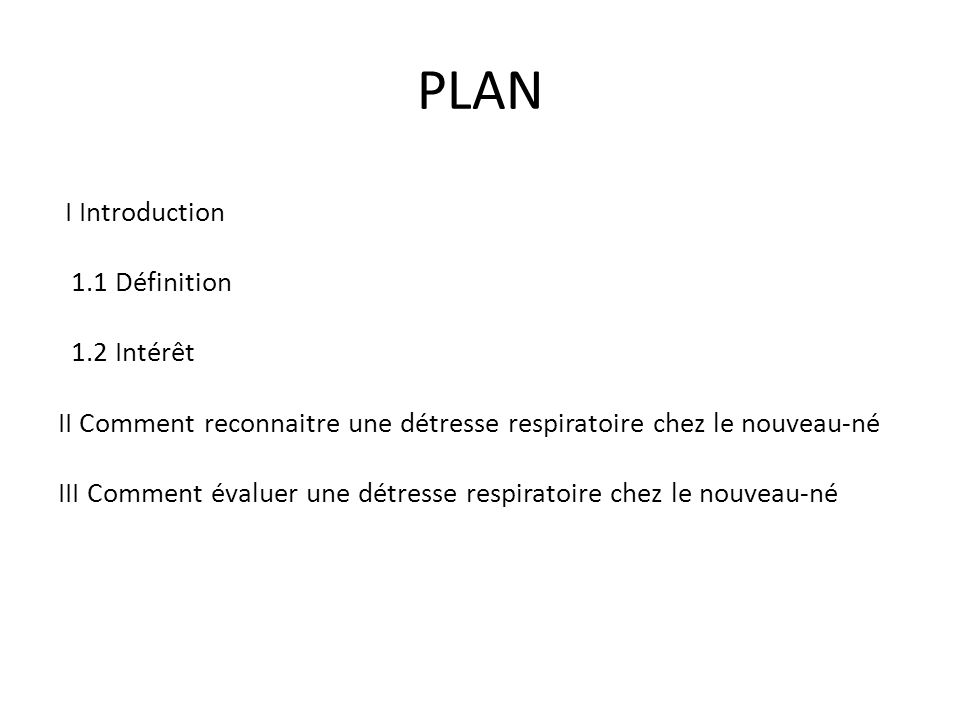 PLAN I Introduction 1.1 Définition 1.2 Intérêt II Comment reconnaitre une détresse respiratoire chez le nouveau-né III Comment évaluer une détresse re