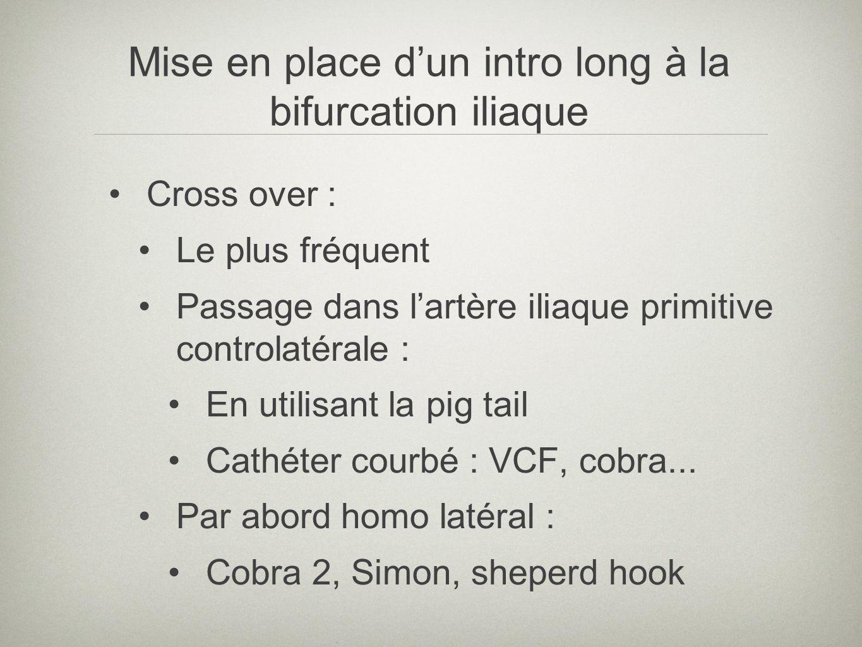 Cross over : Le plus fréquent Passage dans lartère iliaque primitive controlatérale : En utilisant la pig tail Cathéter courbé : VCF, cobra... Par abo