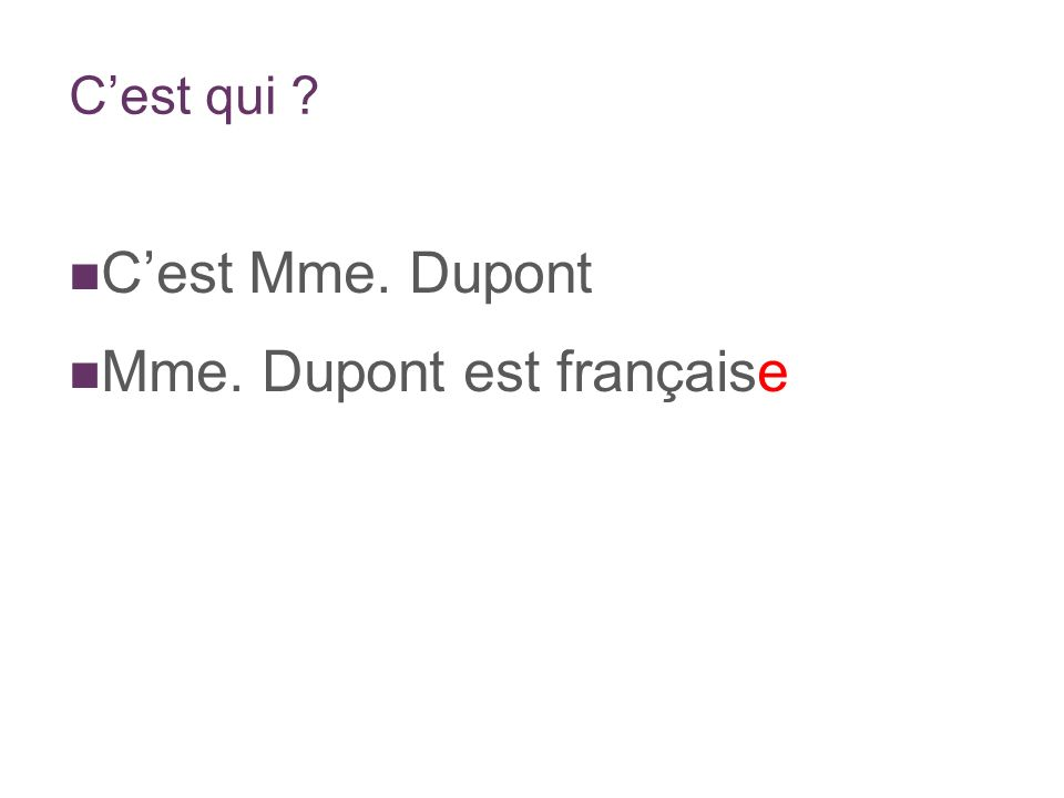 Elle est doù, Mme. Dupont? Elle est de Paris.