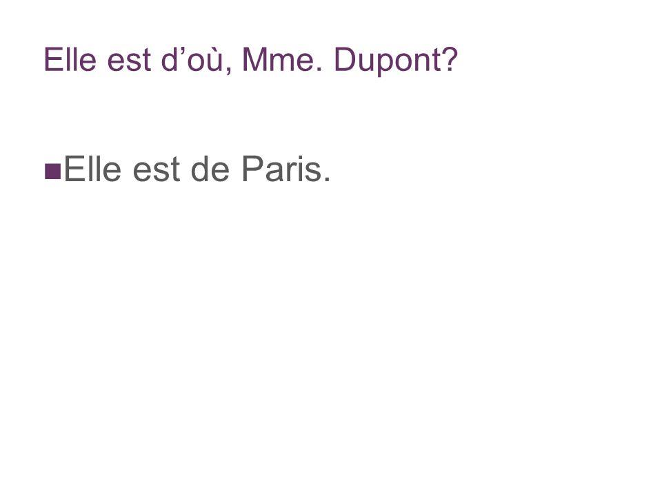 Elle est doù, Mme. Dupont Elle est de Paris.