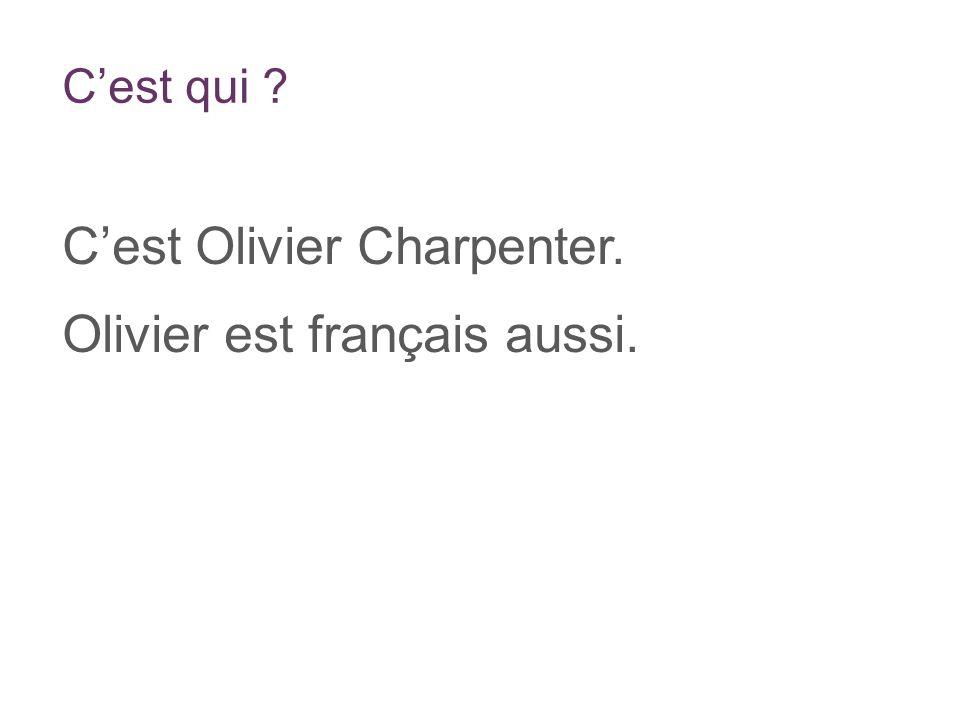 Cest qui Cest Olivier Charpenter. Olivier est français aussi.