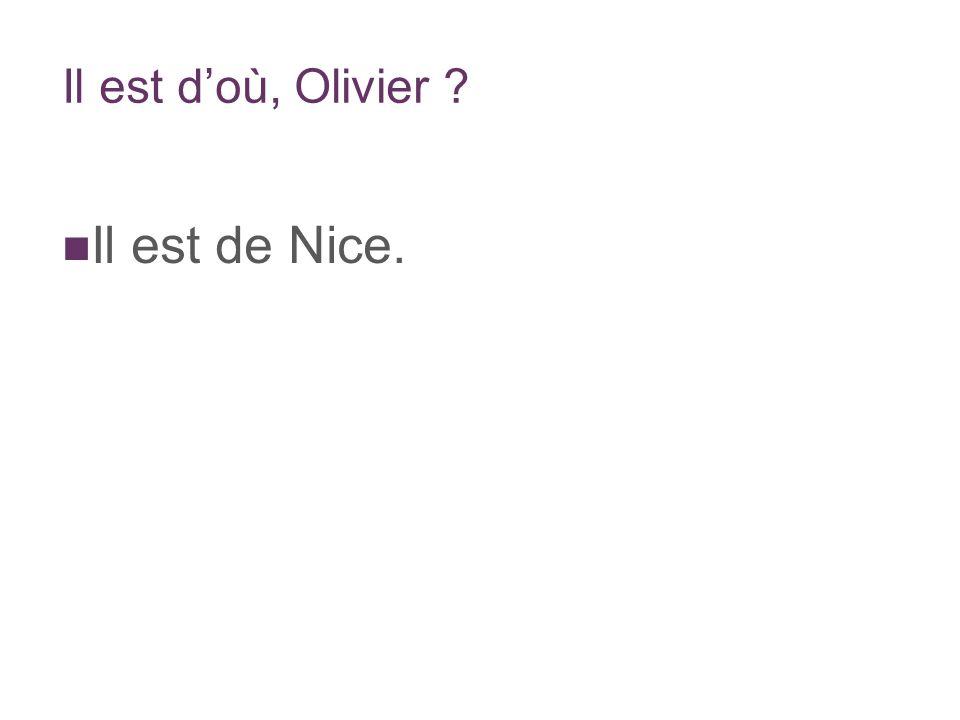 Il est doù, Olivier Il est de Nice.