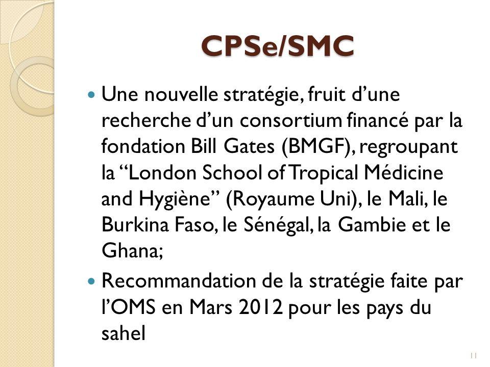 CPSe/SMC Une nouvelle stratégie, fruit dune recherche dun consortium financé par la fondation Bill Gates (BMGF), regroupant la London School of Tropical Médicine and Hygiène (Royaume Uni), le Mali, le Burkina Faso, le Sénégal, la Gambie et le Ghana; Recommandation de la stratégie faite par lOMS en Mars 2012 pour les pays du sahel 11
