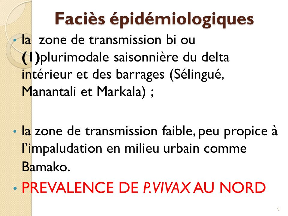 Faciès épidémiologiques la zone de transmission bi ou (1)plurimodale saisonnière du delta intérieur et des barrages (Sélingué, Manantali et Markala) ; la zone de transmission faible, peu propice à limpaludation en milieu urbain comme Bamako.