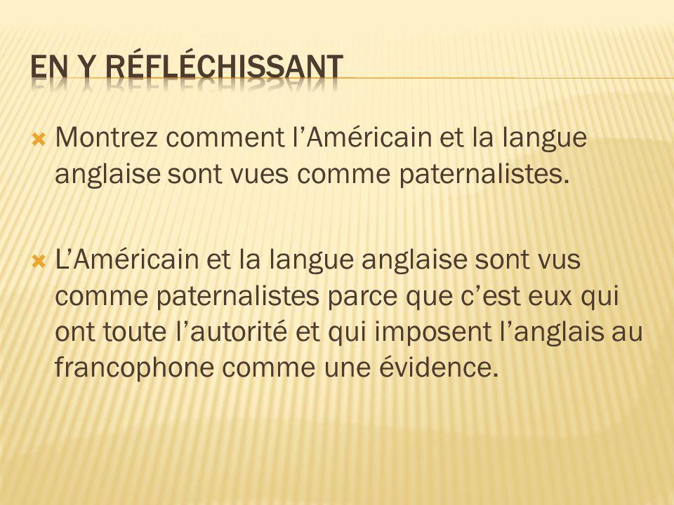 Montrez comment lAméricain et la langue anglaise sont vues comme paternalistes. LAméricain et la langue anglaise sont vus comme paternalistes parce qu