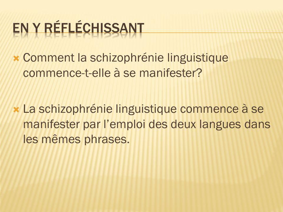 Comment la schizophrénie linguistique commence-t-elle à se manifester? La schizophrénie linguistique commence à se manifester par lemploi des deux lan