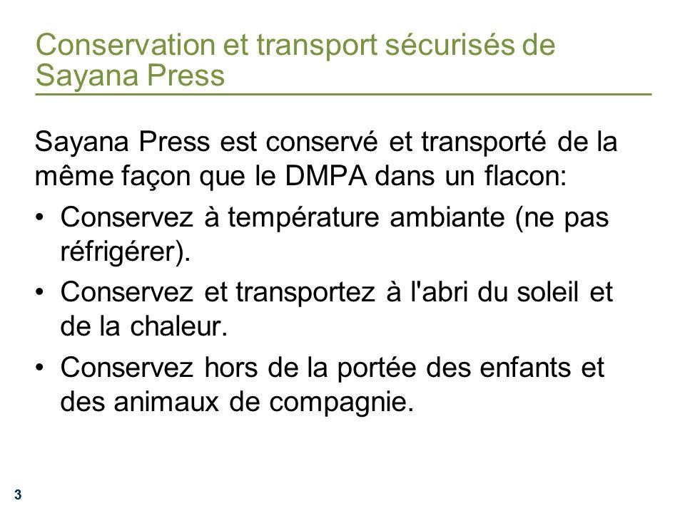 333 Conservation et transport sécurisés de Sayana Press Sayana Press est conservé et transporté de la même façon que le DMPA dans un flacon: Conservez