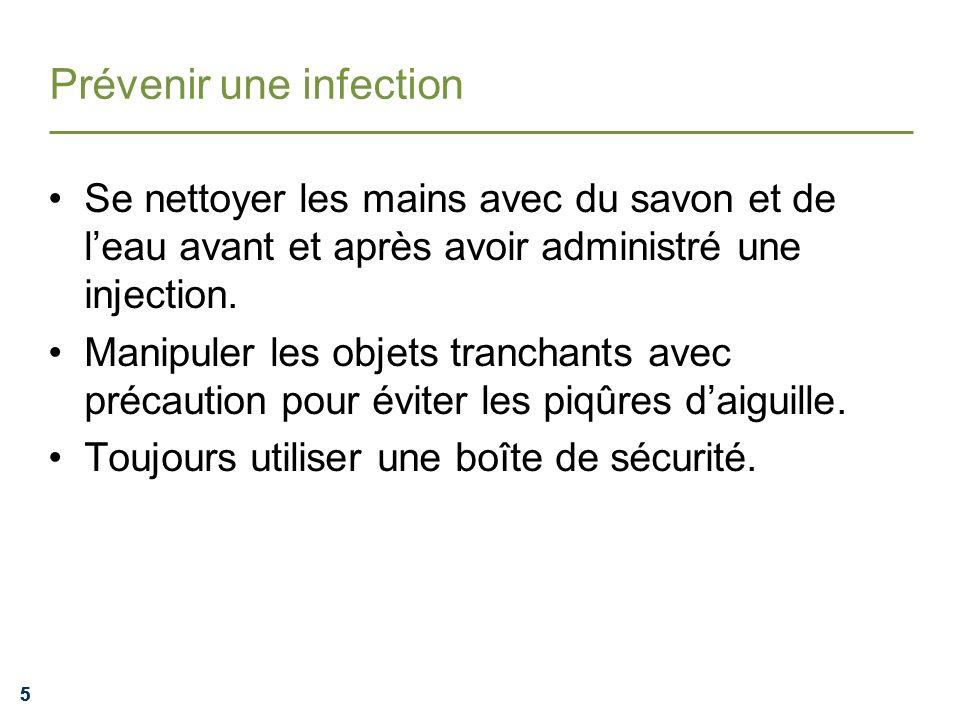 555 Prévenir une infection Se nettoyer les mains avec du savon et de leau avant et après avoir administré une injection. Manipuler les objets tranchan