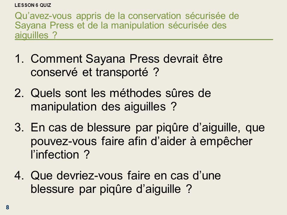 888 LESSON 6 QUIZ Quavez-vous appris de la conservation sécurisée de Sayana Press et de la manipulation sécurisée des aiguilles ? 1.Comment Sayana Pre