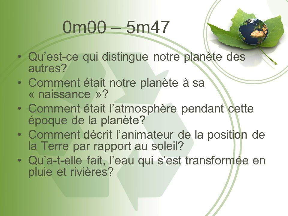 0m00 – 5m47 Quest-ce qui distingue notre planète des autres.