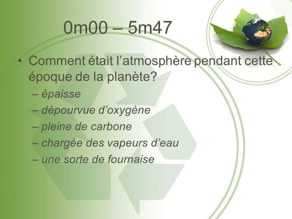 0m00 – 5m47 Comment était latmosphère pendant cette époque de la planète.