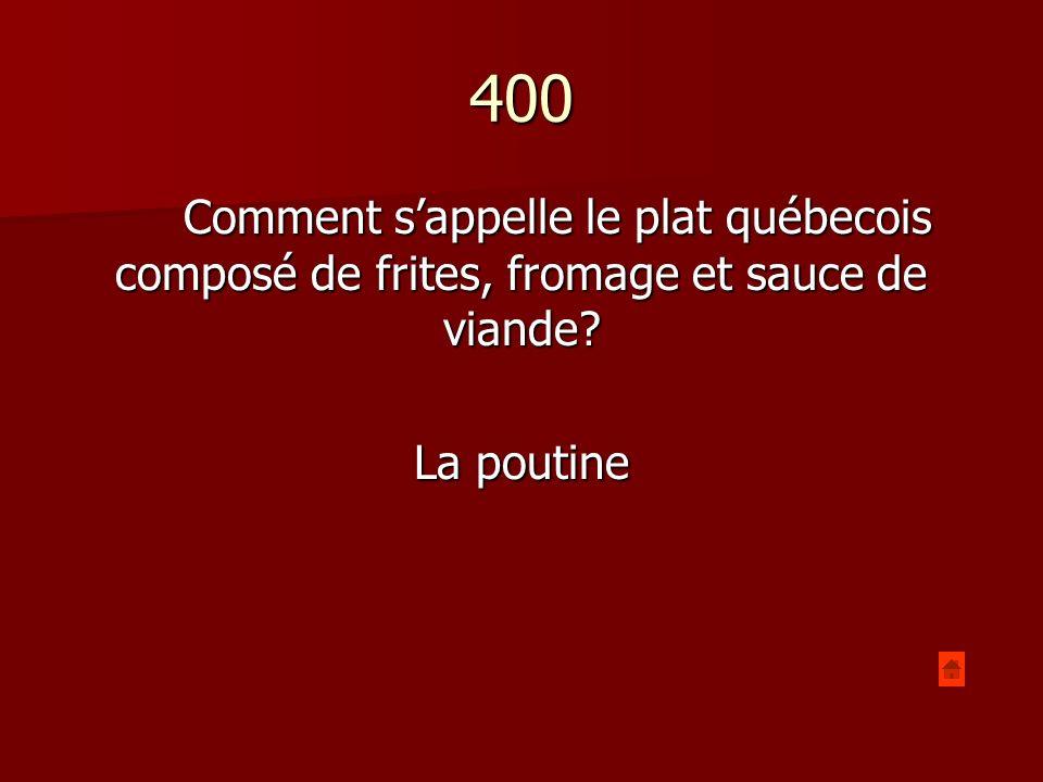 400 Comment sappelle le produit important du Québec? Le sirop dérable Le sirop dérable