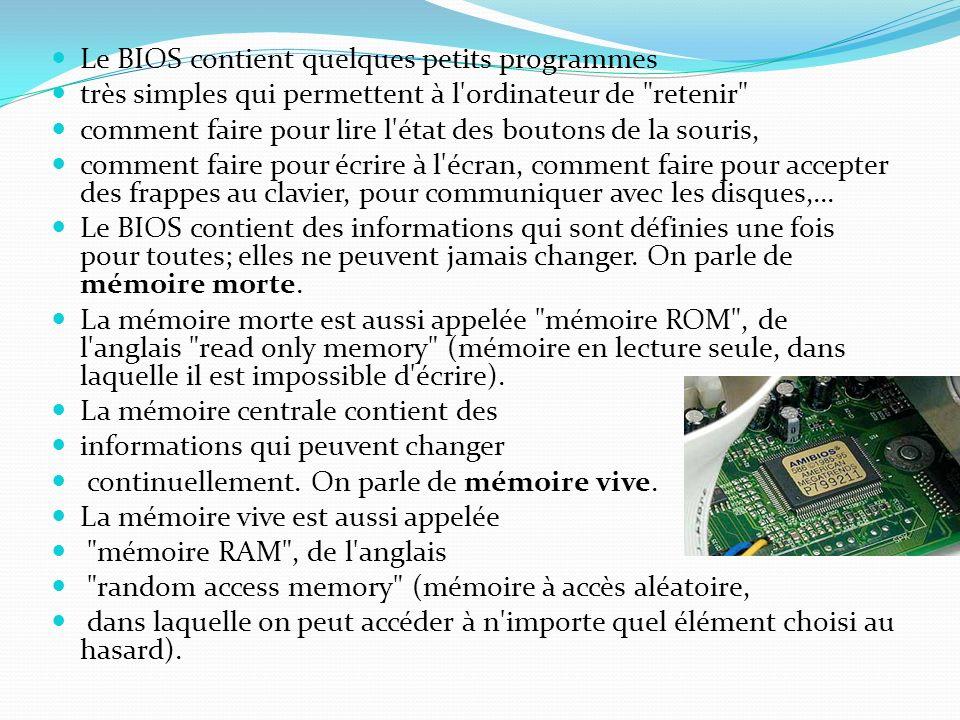Le BIOS contient quelques petits programmes très simples qui permettent à l'ordinateur de