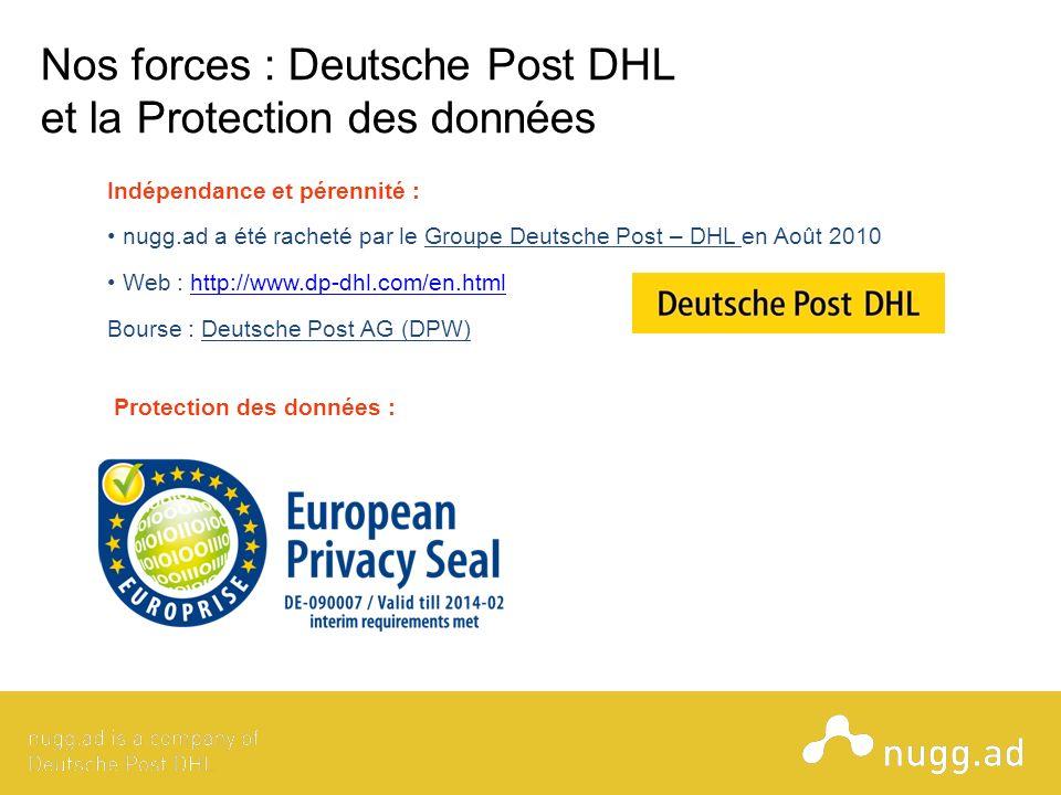 Protection des données : Indépendance et pérennité : nugg.ad a été racheté par le Groupe Deutsche Post – DHL en Août 2010 Web : http://www.dp-dhl.com/