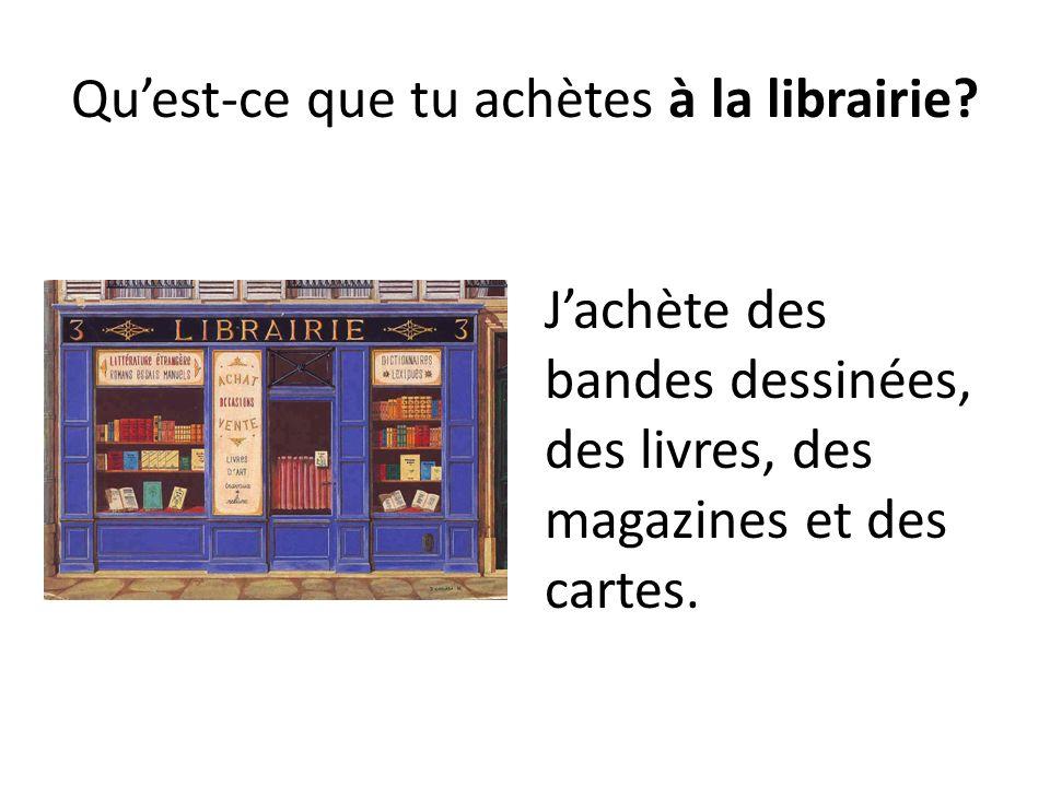 Quest-ce que tu achètes à la librairie? Jachète des bandes dessinées, des livres, des magazines et des cartes.