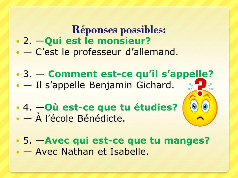 Réponses possibles: 2.Qui est le monsieur. Cest le professeur dallemand.