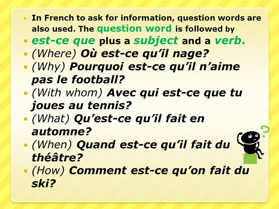 In French to ask for information, question words are also used.