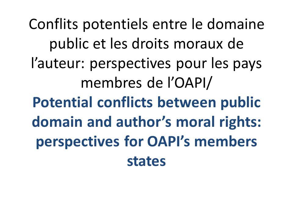 Conflits potentiels entre le domaine public et les droits moraux de lauteur: perspectives pour les pays membres de lOAPI/ Potential conflicts between public domain and authors moral rights: perspectives for OAPIs members states