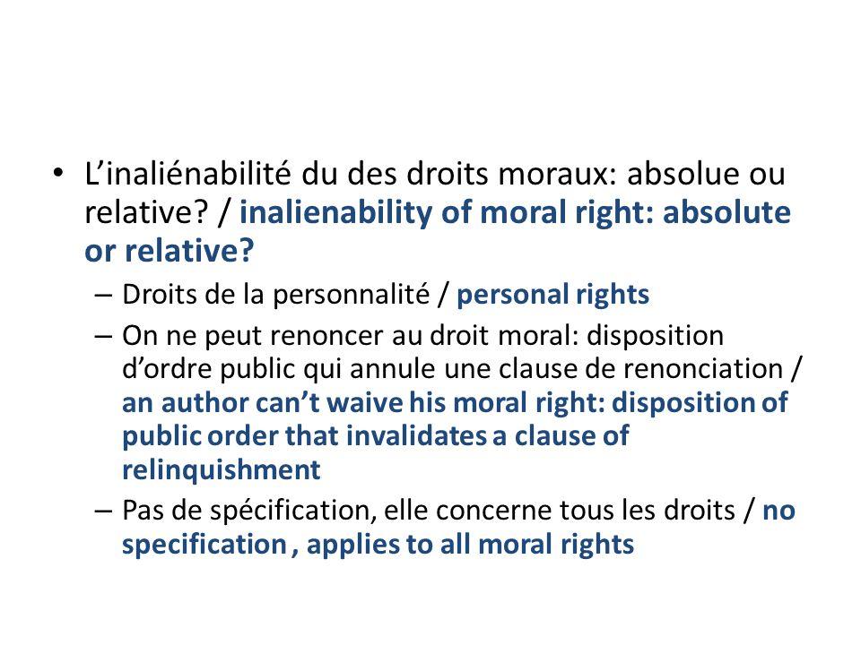 Linaliénabilité du des droits moraux: absolue ou relative.