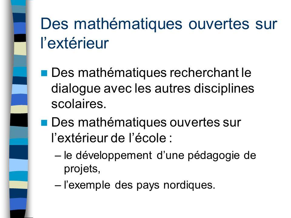 Des mathématiques ouvertes sur lextérieur Des mathématiques recherchant le dialogue avec les autres disciplines scolaires.