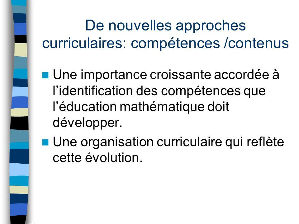 De nouvelles approches curriculaires: compétences /contenus Une importance croissante accordée à lidentification des compétences que léducation mathématique doit développer.