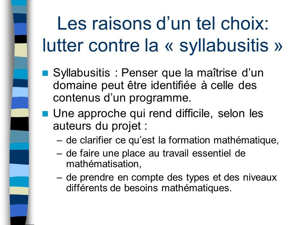 Les raisons dun tel choix: lutter contre la « syllabusitis » Syllabusitis : Penser que la maîtrise dun domaine peut être identifiée à celle des contenus dun programme.