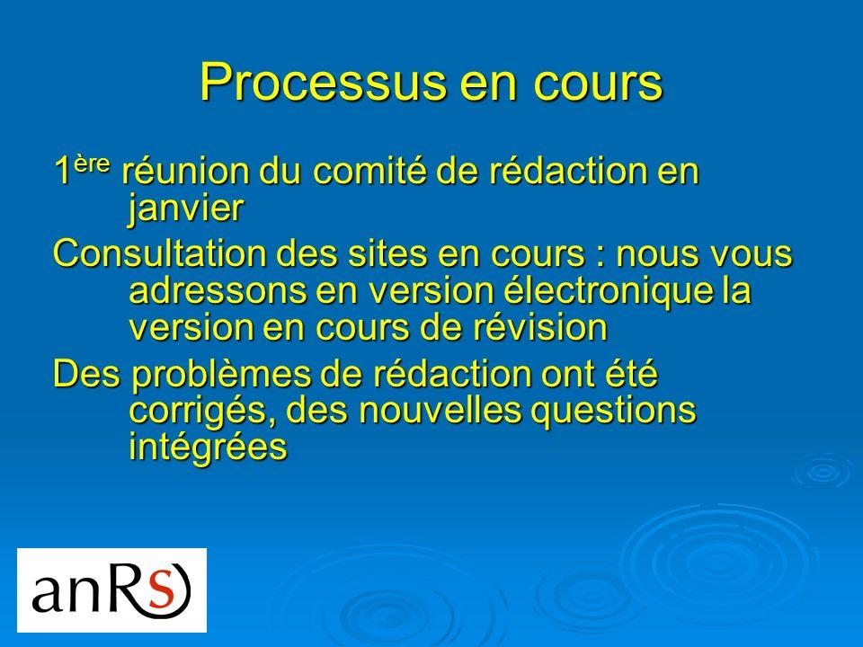 Processus en cours 1 ère réunion du comité de rédaction en janvier Consultation des sites en cours : nous vous adressons en version électronique la ve