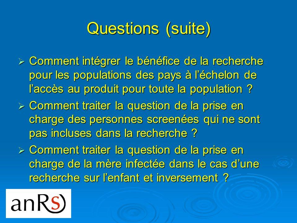 Questions (suite) Comment intégrer le bénéfice de la recherche pour les populations des pays à léchelon de laccès au produit pour toute la population