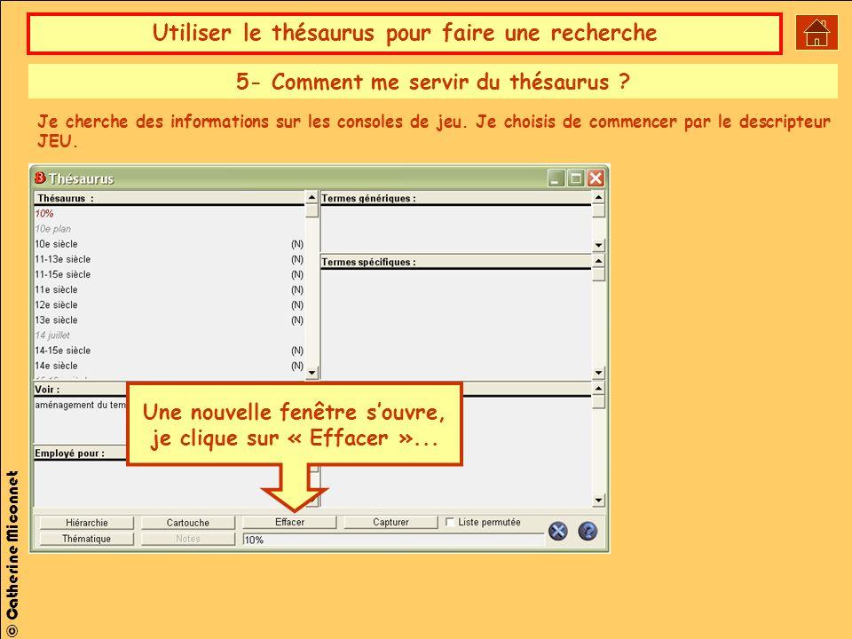 Utiliser le thésaurus pour faire une recherche © Catherine Miconnet Une nouvelle fenêtre souvre, je clique sur « Effacer »...