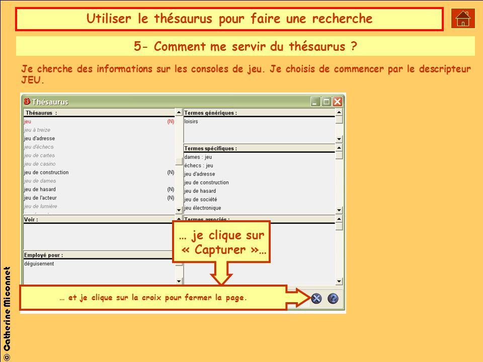 Utiliser le thésaurus pour faire une recherche © Catherine Miconnet … je clique sur « Capturer »… … et je clique sur la croix pour fermer la page.