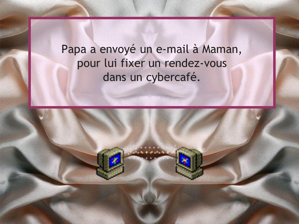 Papa a envoyé un e-mail à Maman, pour lui fixer un rendez-vous dans un cybercafé.