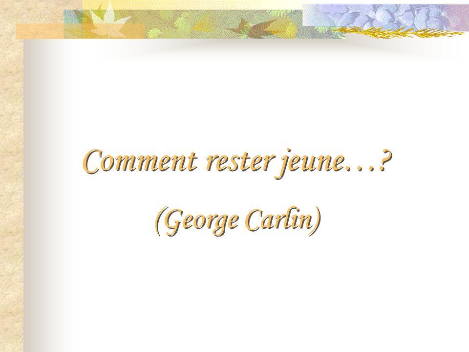 Comment rester jeune…? (George Carlin) Comment rester jeune…? (George Carlin)