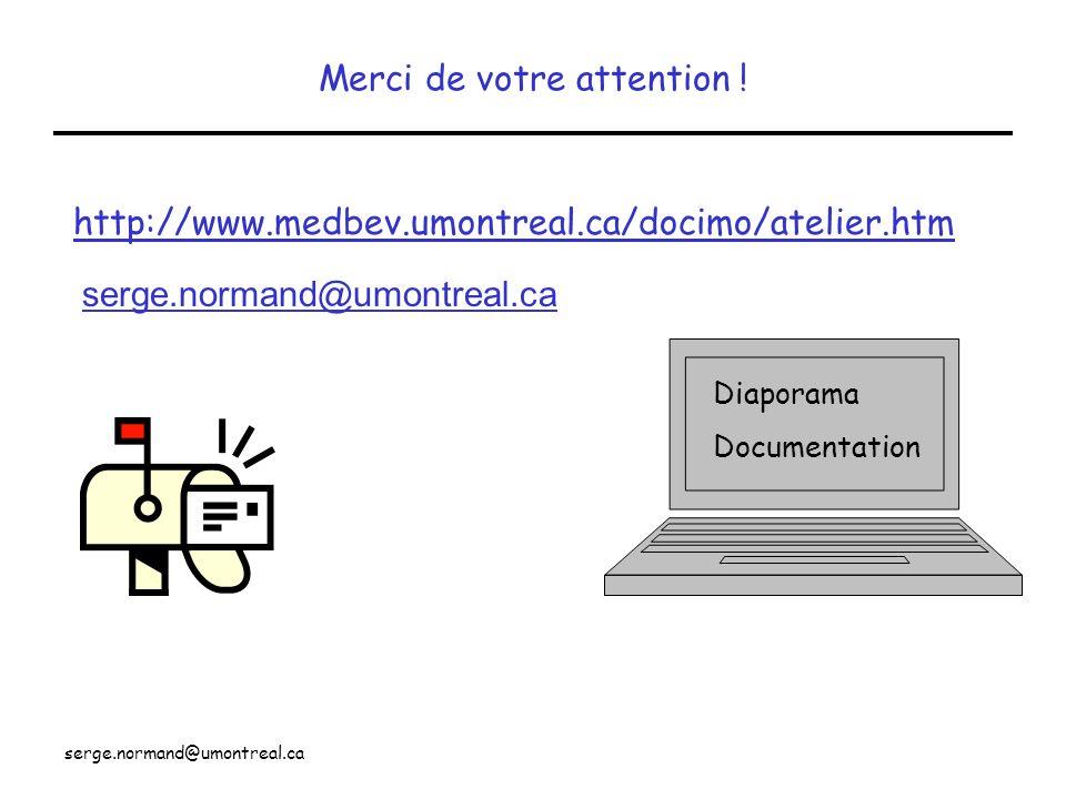 serge.normand@umontreal.ca Diaporama Documentation http://www.medbev.umontreal.ca/docimo/atelier.htm serge.normand@umontreal.ca Merci de votre attenti