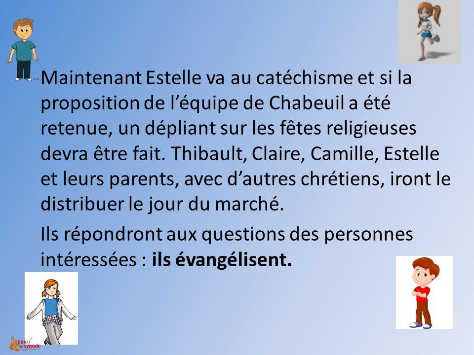 Maintenant Estelle va au catéchisme et si la proposition de léquipe de Chabeuil a été retenue, un dépliant sur les fêtes religieuses devra être fait.