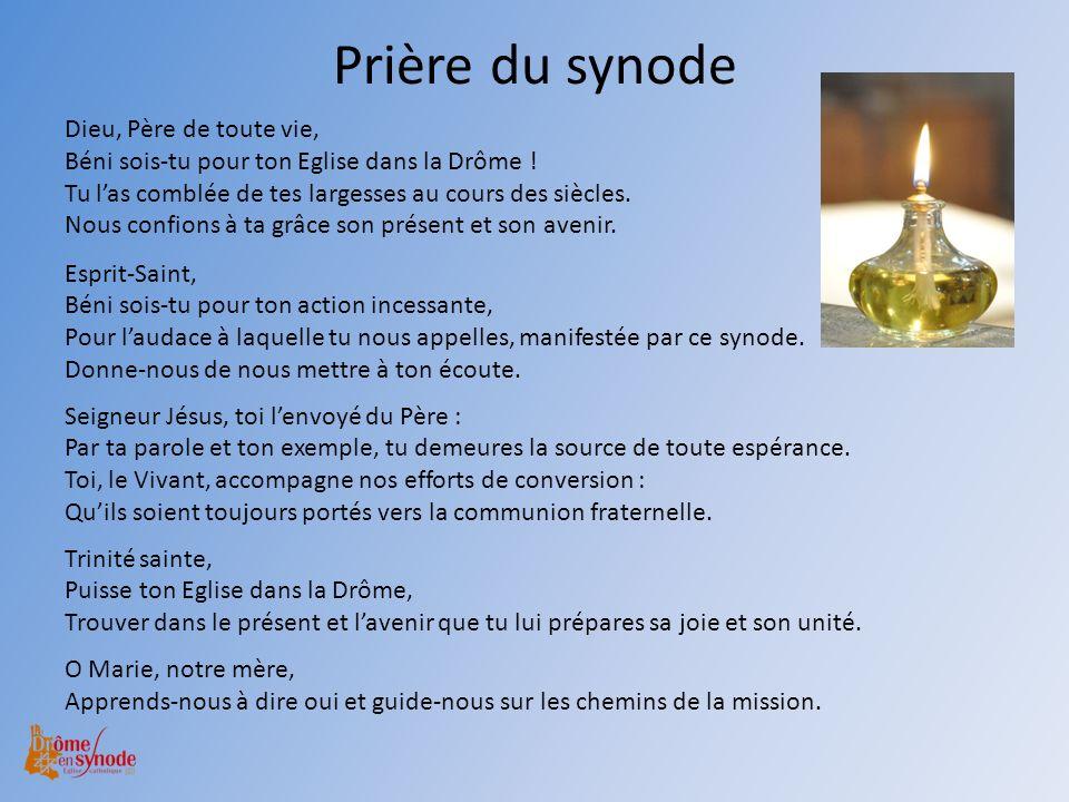 Prière du synode Dieu, Père de toute vie, Béni sois-tu pour ton Eglise dans la Drôme ! Tu las comblée de tes largesses au cours des siècles. Nous conf