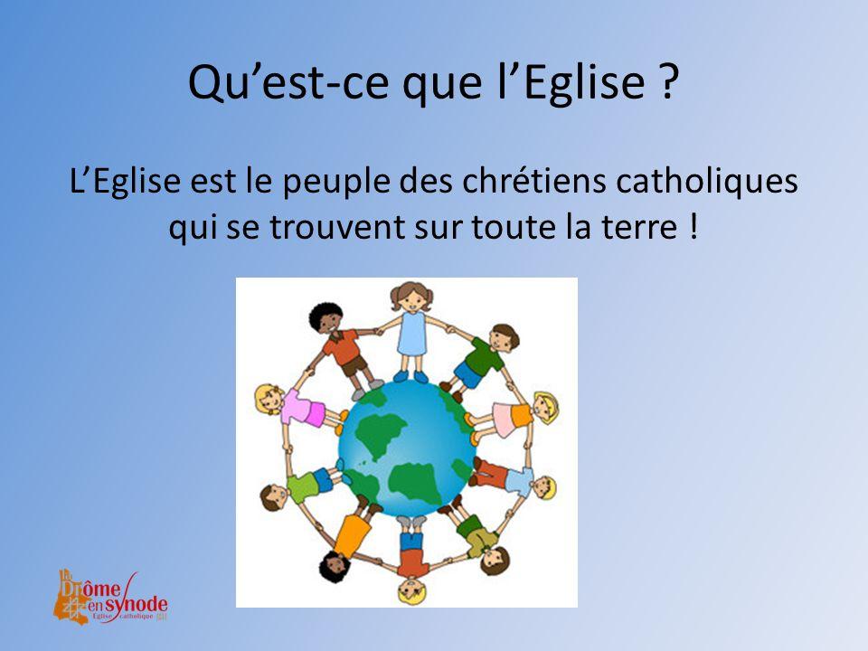 LEglise est le peuple des chrétiens catholiques qui se trouvent sur toute la terre ! Quest-ce que lEglise ?
