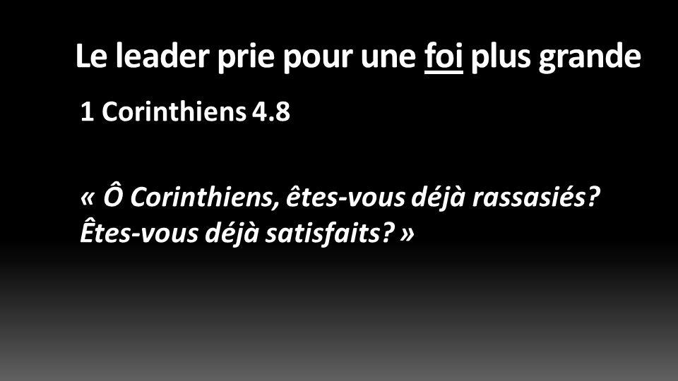 Le leader prie pour une foi plus grande 2 Corinthiens 13.4 « Nous aussi, nous sommes limités par nos faiblesses humaines mais nous vivons avec Lui, pour vous en vertu de la puissance de Dieu : mettez-vous vous-même à lépreuve pour voir si vous êtes dans la foi.