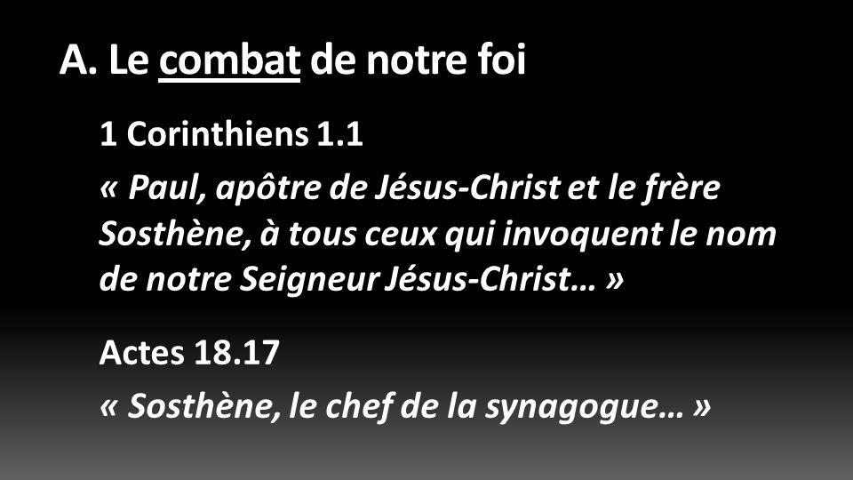 A. Le combat de notre foi 1 Corinthiens 1.1 « Paul, apôtre de Jésus-Christ et le frère Sosthène, à tous ceux qui invoquent le nom de notre Seigneur Jé