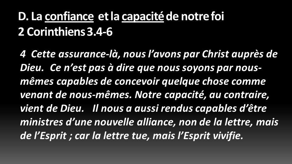 D. La confiance et la capacité de notre foi 2 Corinthiens 3.4-6 4 Cette assurance-là, nous lavons par Christ auprès de Dieu. Ce nest pas à dire que no