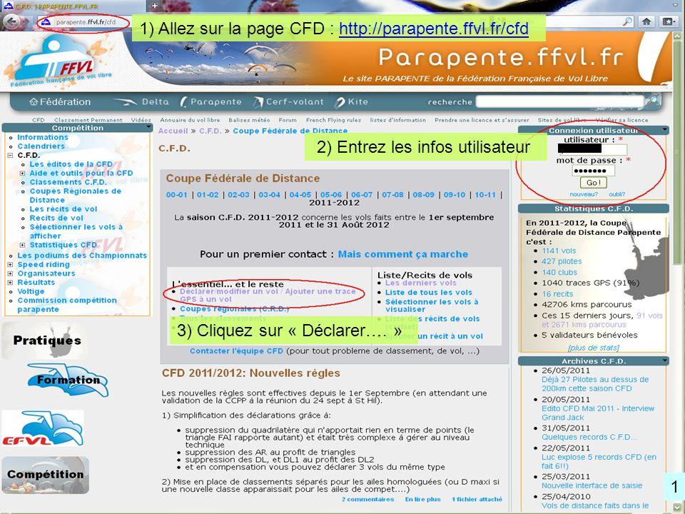 1) Allez sur la page CFD : http://parapente.ffvl.fr/cfd 2) Entrez les infos utilisateur 3) Cliquez sur « Déclarer….